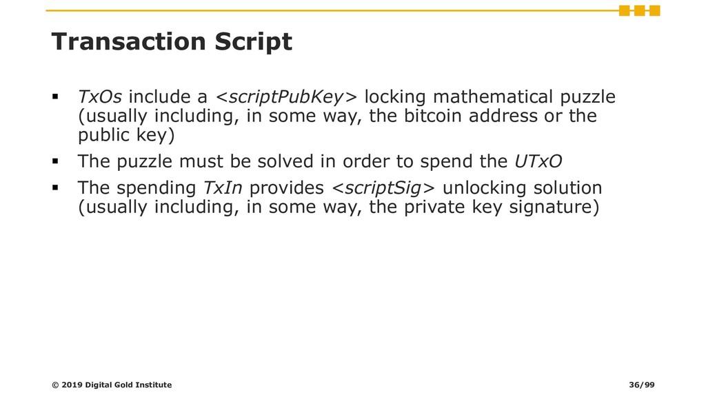 Transaction Script ▪ TxOs include a <scriptPubK...