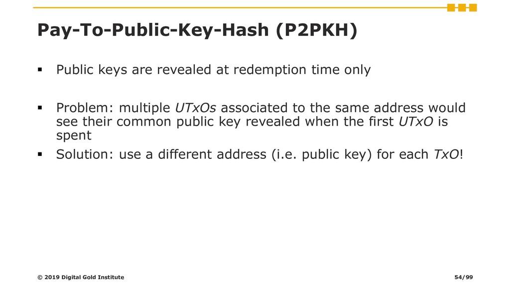 Pay-To-Public-Key-Hash (P2PKH) ▪ Public keys ar...