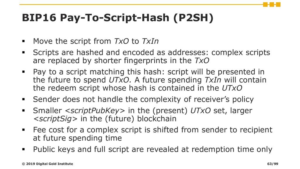 BIP16 Pay-To-Script-Hash (P2SH) ▪ Move the scri...