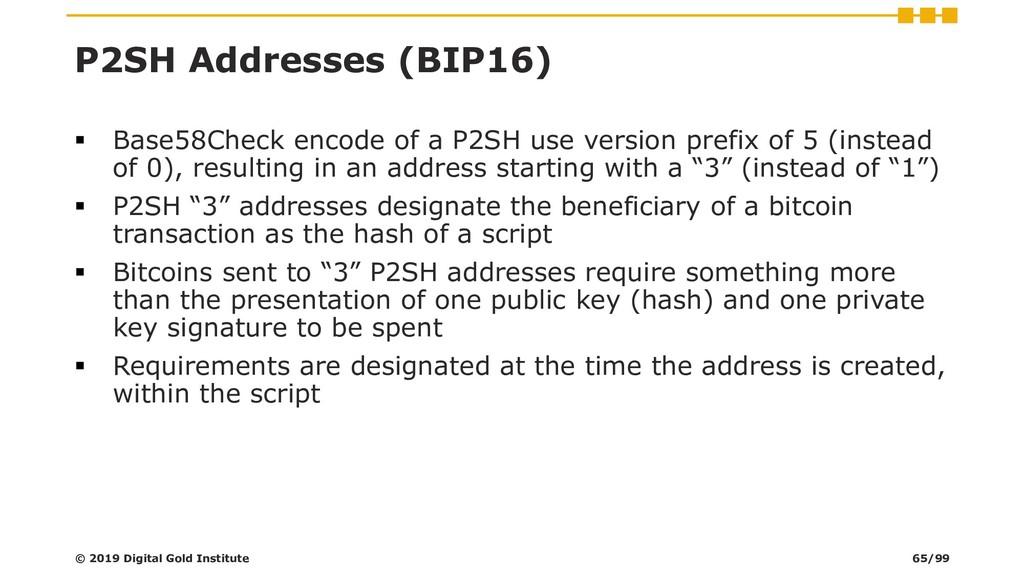 P2SH Addresses (BIP16) ▪ Base58Check encode of ...