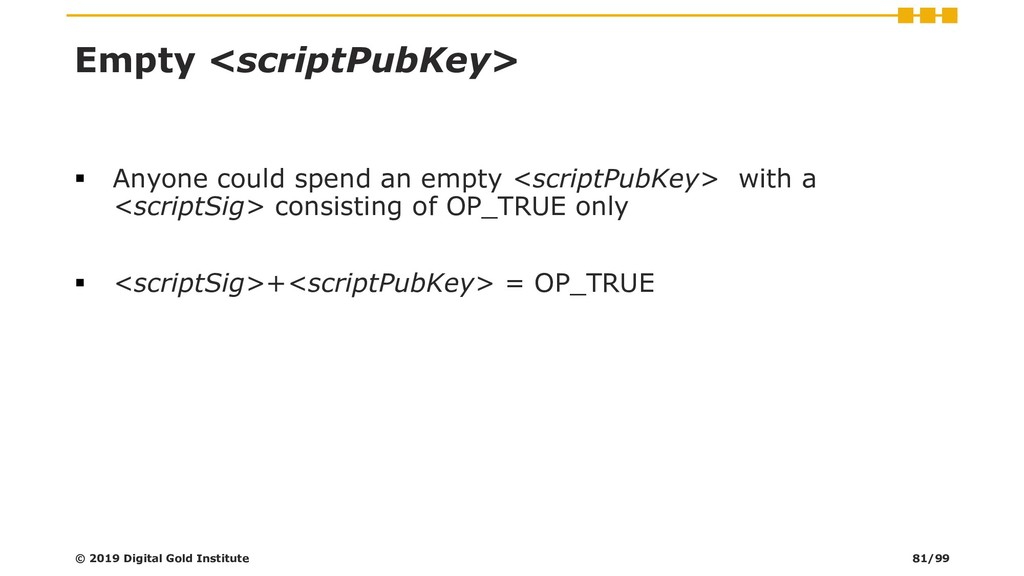 Empty <scriptPubKey> ▪ Anyone could spend an em...