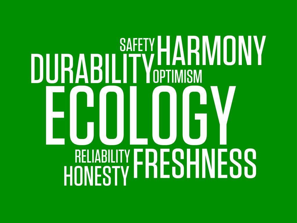 ECOLOGY DURABILITY RELIABILITY SAFETY HONESTY O...