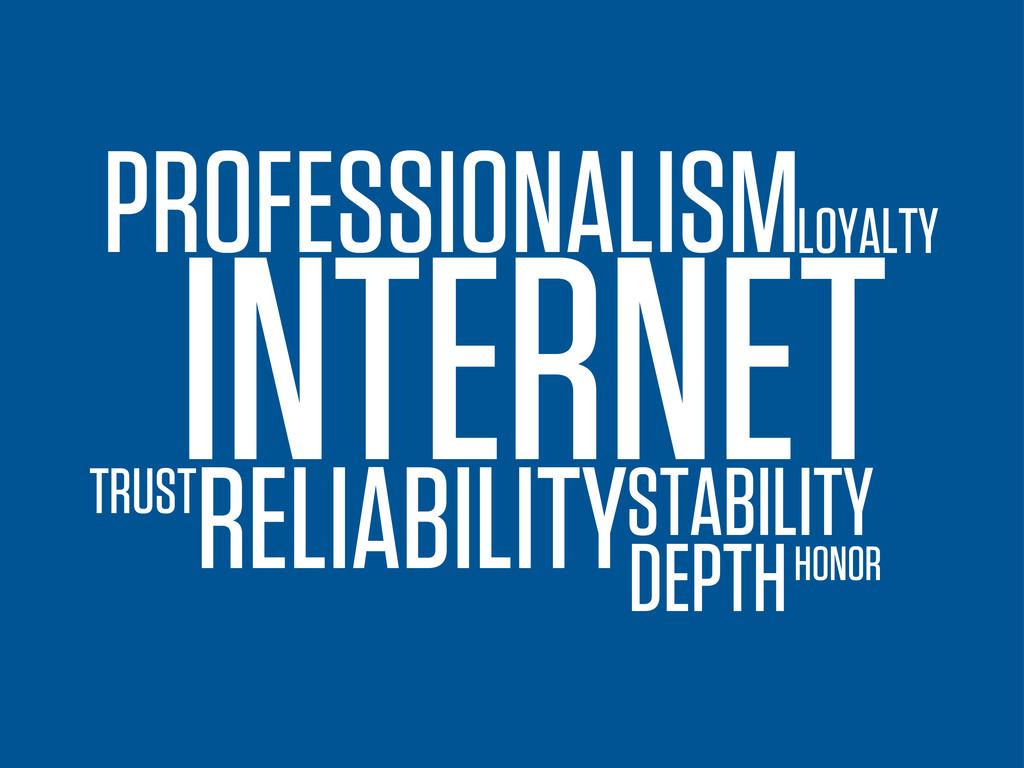 INTERNET DEPTH STABILITY PROFESSIONALISMLOYALTY...