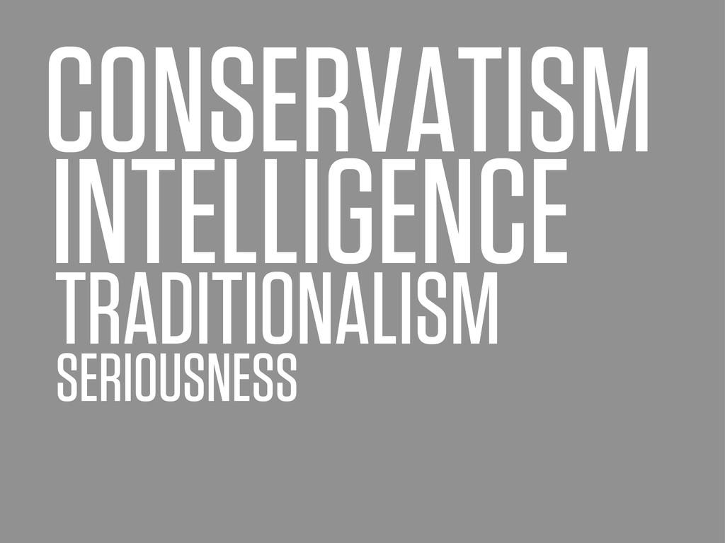 CONSERVATISM TRADITIONALISM INTELLIGENCE SERIOU...