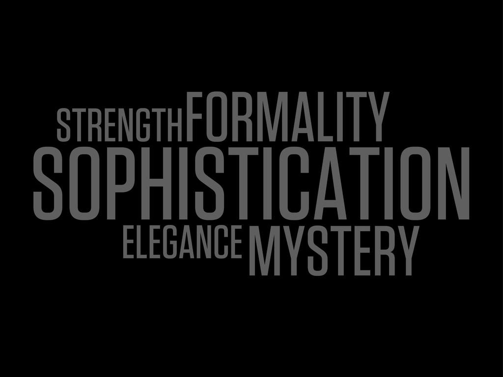SOPHISTICATION ELEGANCE FORMALITY STRENGTH MYST...
