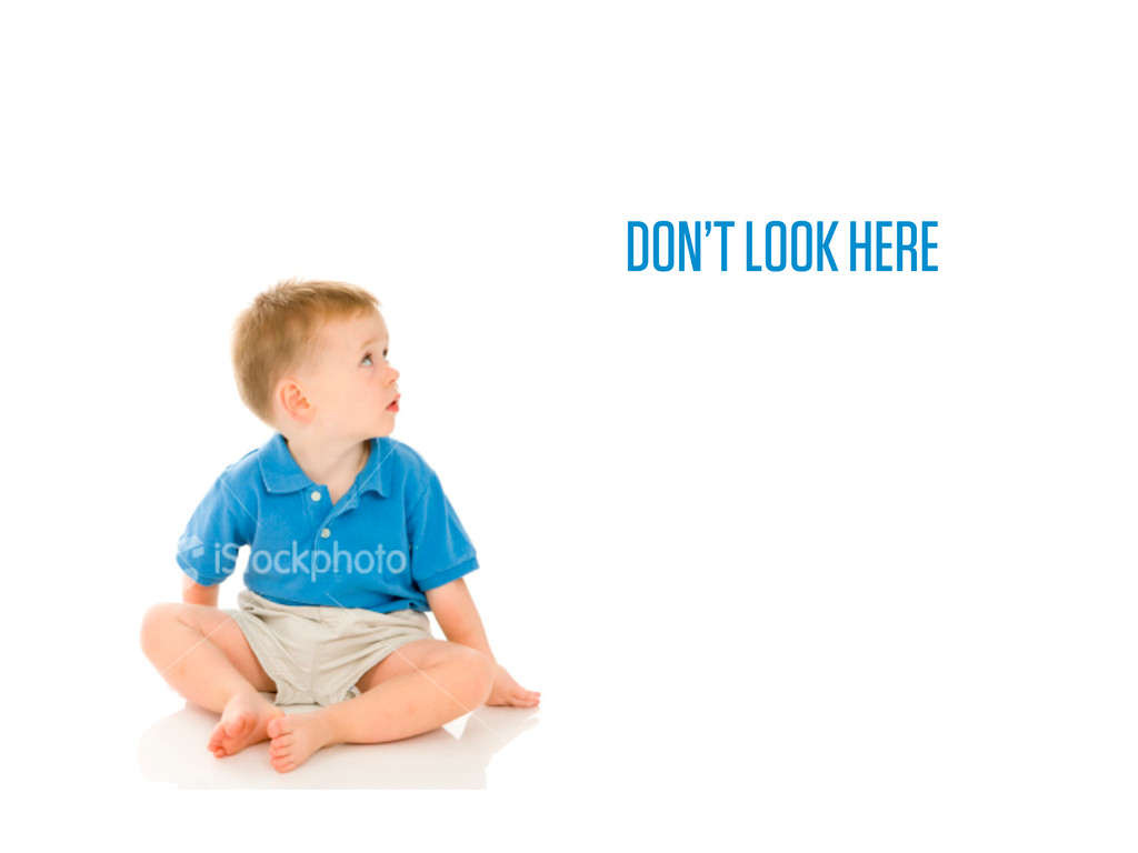 DON'T LOOK HERE