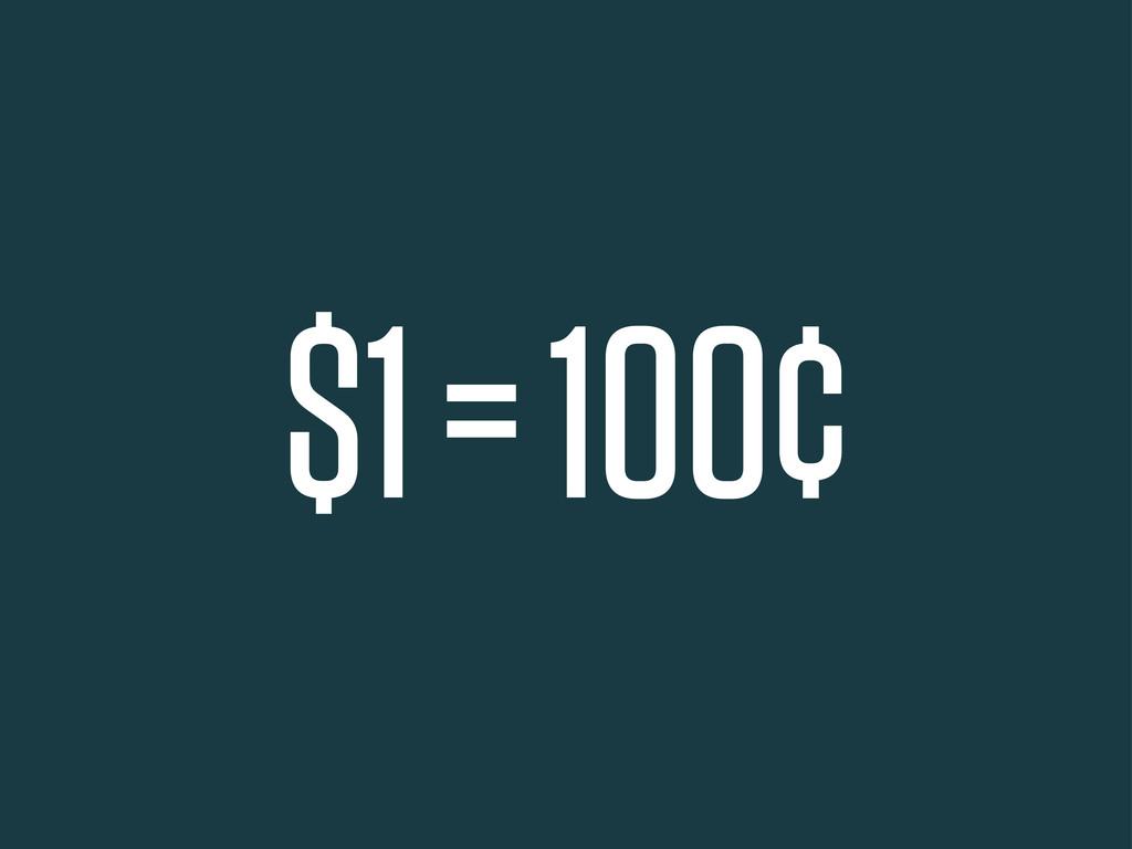 $1 = 100¢