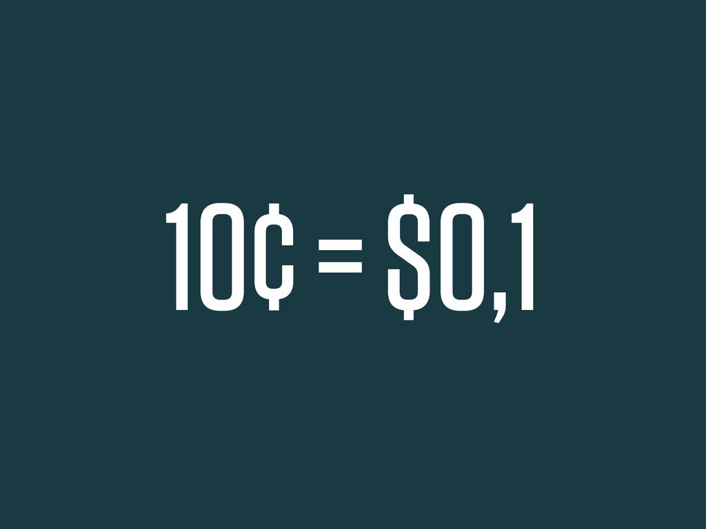 10¢ = $0,1