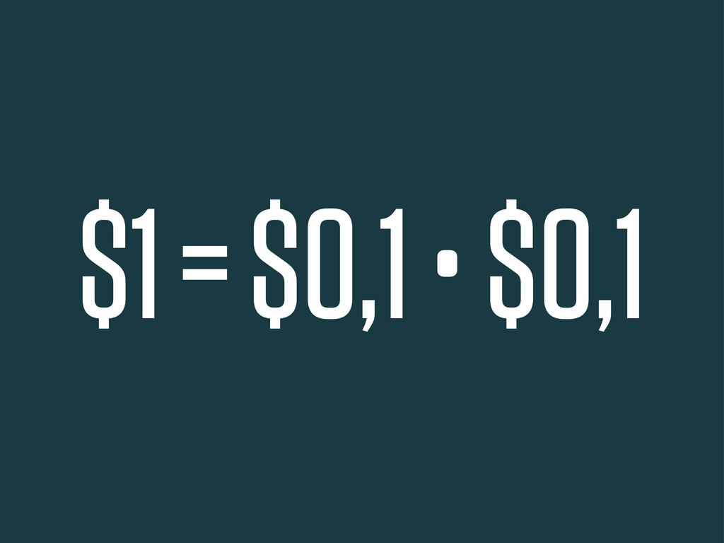$1 = $0,1 • $0,1