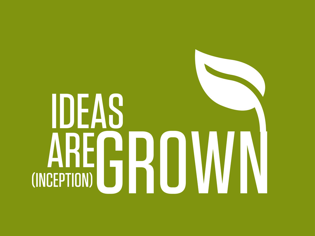 (INCEPTION) IDEAS GROWN ARE