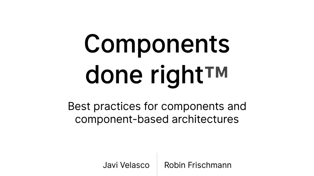 Components done right™ Best practices for compo...