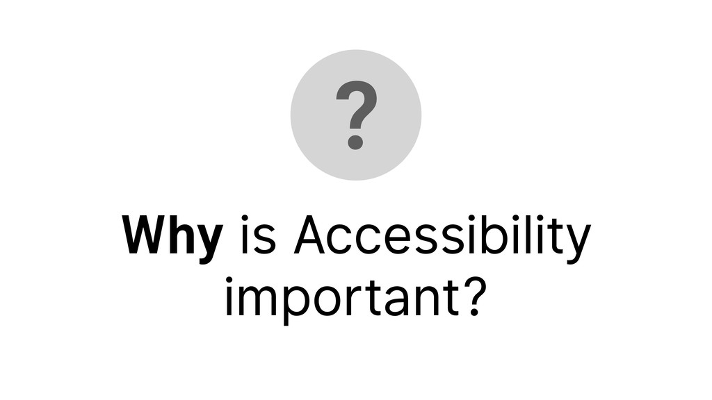 ? Why is Accessibility important?