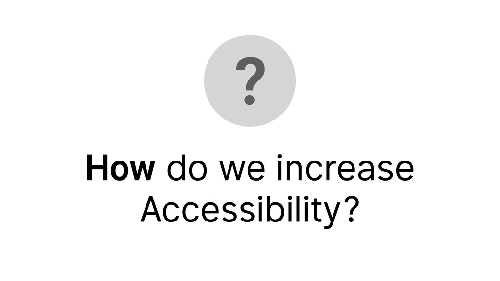 ? How do we increase Accessibility?