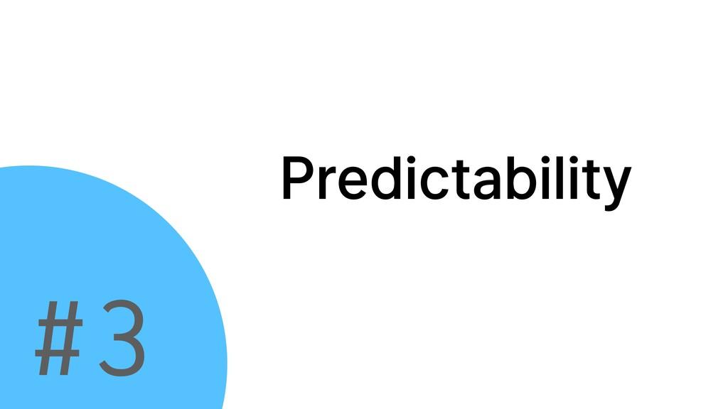#3 Predictability