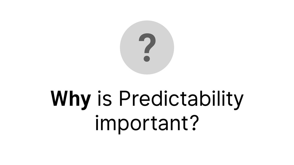 ? Why is Predictability important?