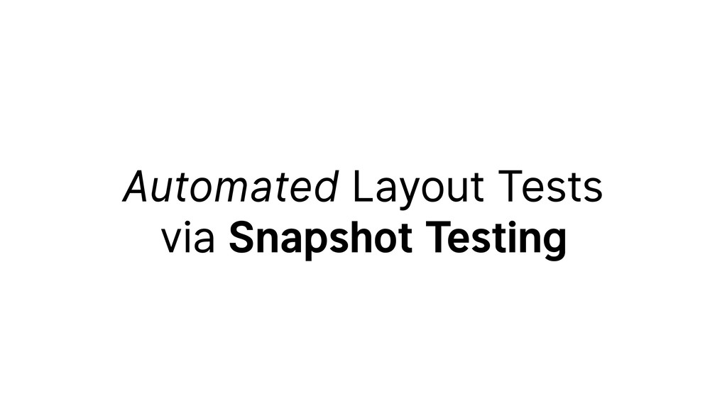 Automated Layout Tests via Snapshot Testing Cod...