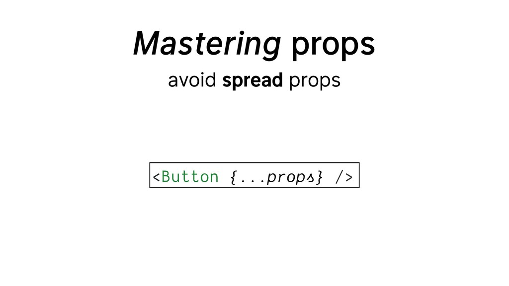 Mastering props avoid spread props <Button {….....