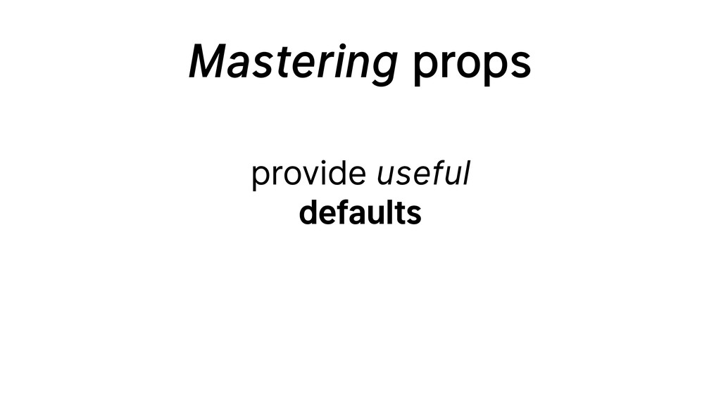 Mastering props provide useful defaults