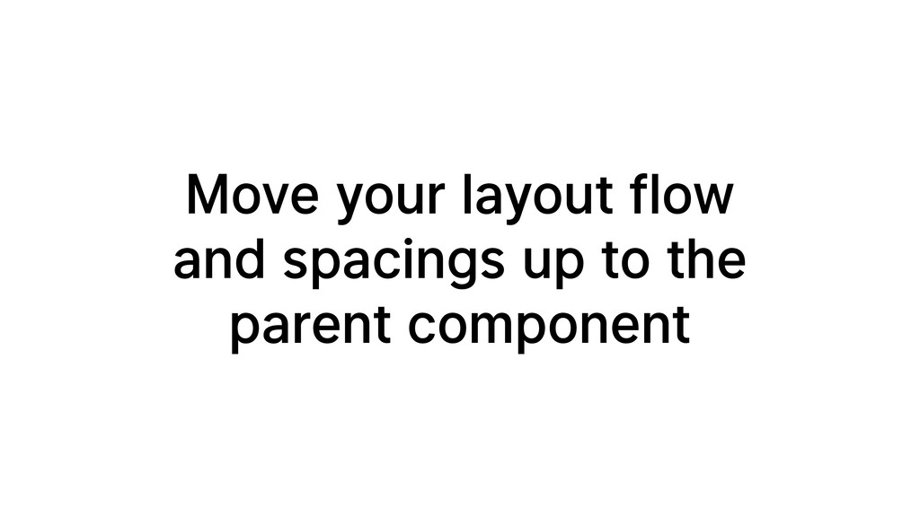 Move your layout flow and spacings up to the pa...