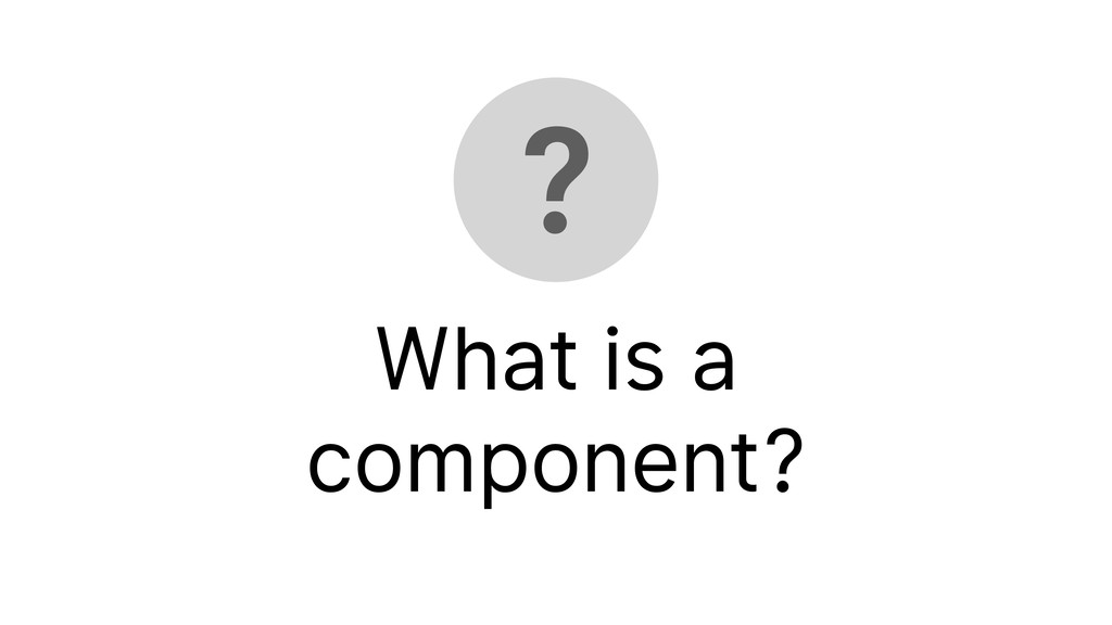 ? What is a component?