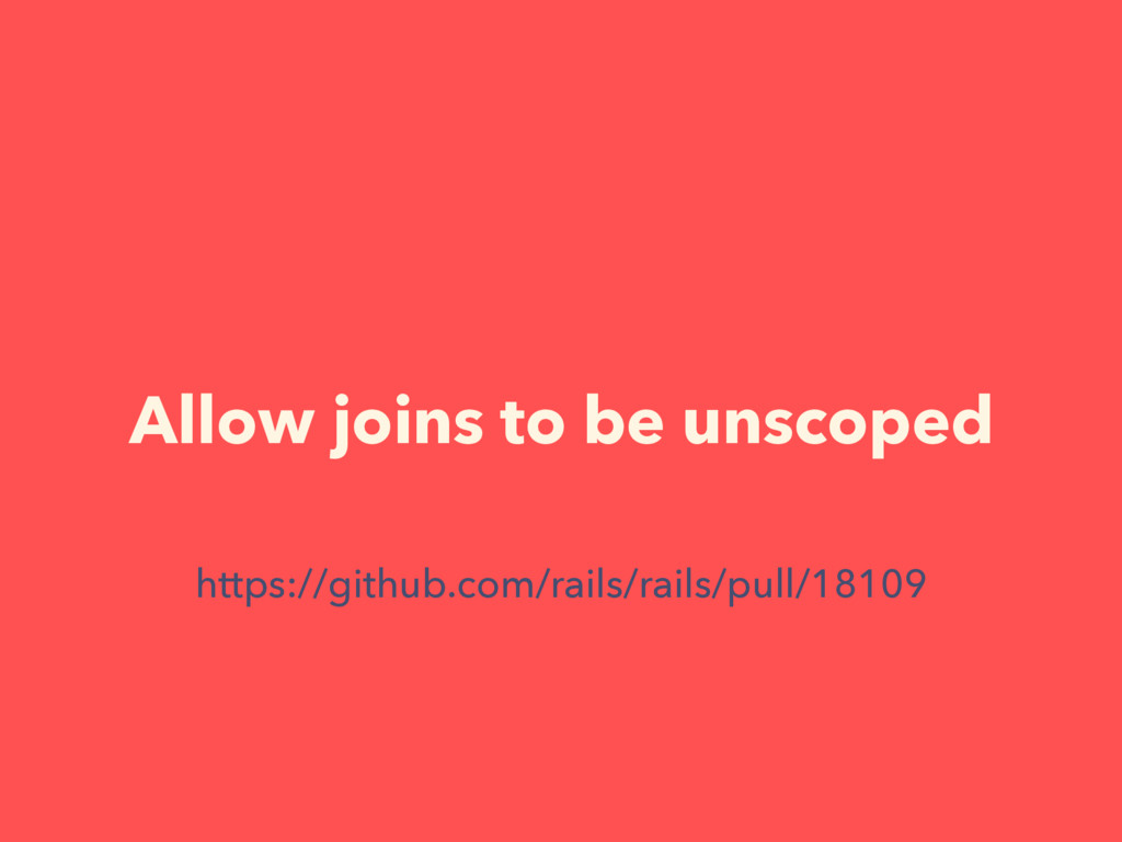 Allow joins to be unscoped https://github.com/r...