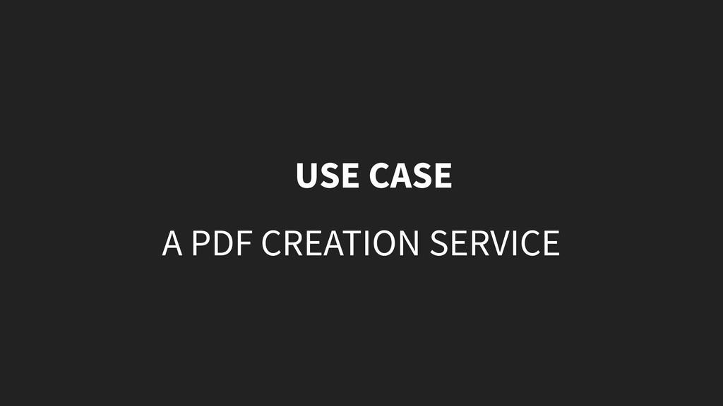 USE CASE A PDF CREATION SERVICE