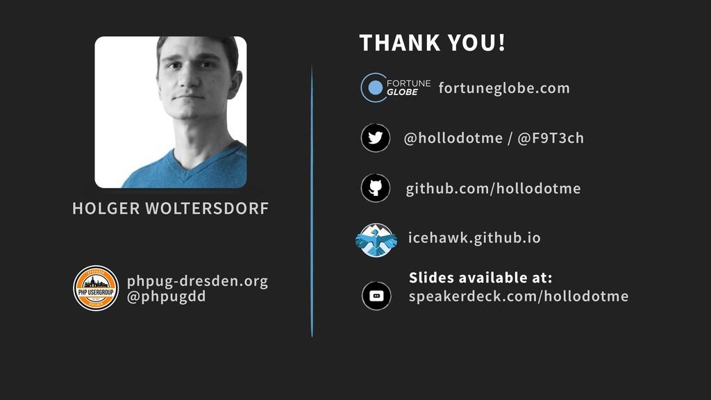 THANK YOU! github.com/hollodotme @hollodotme / ...