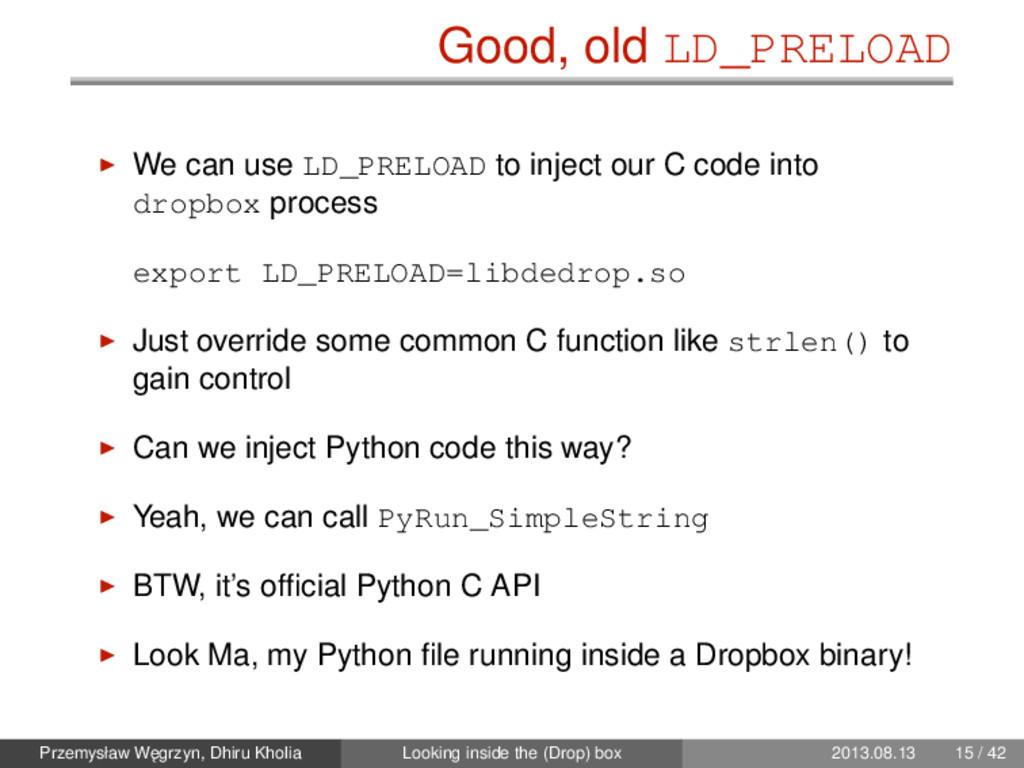 Good, old LD_PRELOAD We can use LD_PRELOAD to i...