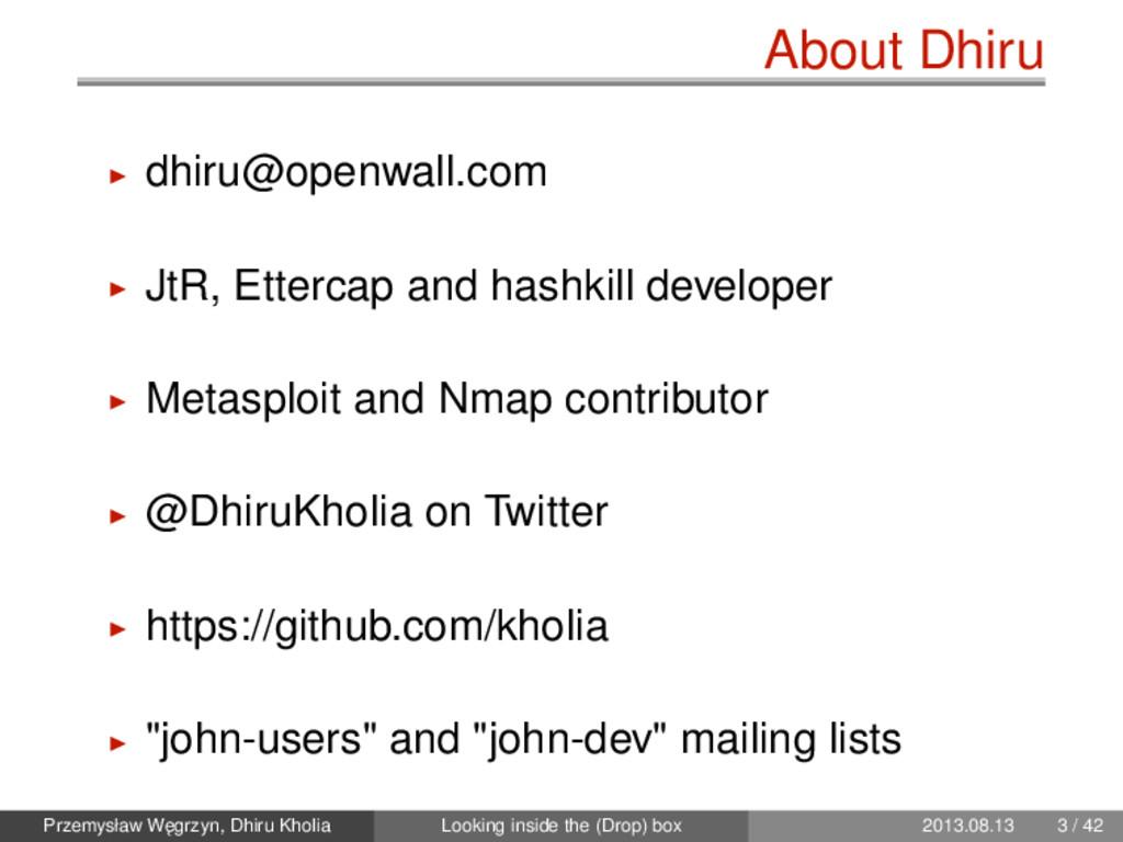 About Dhiru dhiru@openwall.com JtR, Ettercap an...