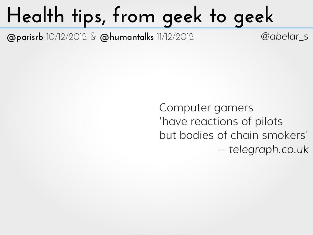 @abelar_s Health tips, from geek to geek -- tel...