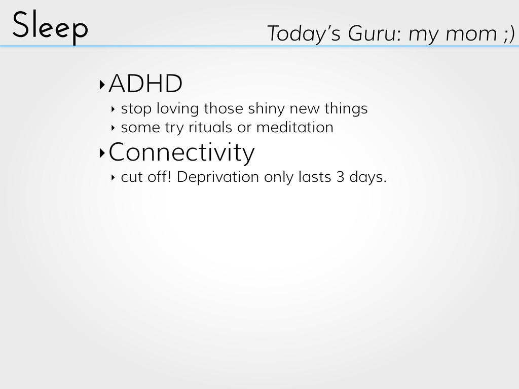 Sleep Today's Guru: my mom ;) ‣ADHD ‣ stop lovi...