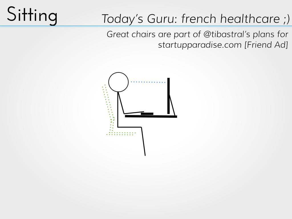 Sitting Today's Guru: french healthcare ;) Grea...