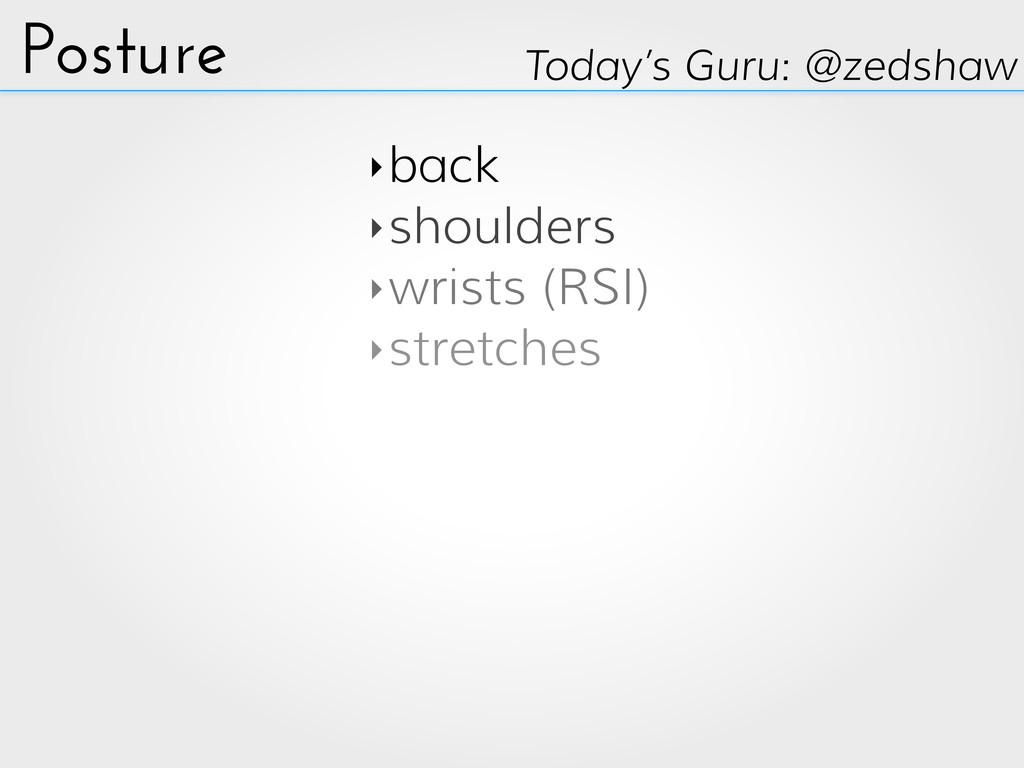 Posture ‣back ‣shoulders ‣wrists (RSI) ‣stretch...