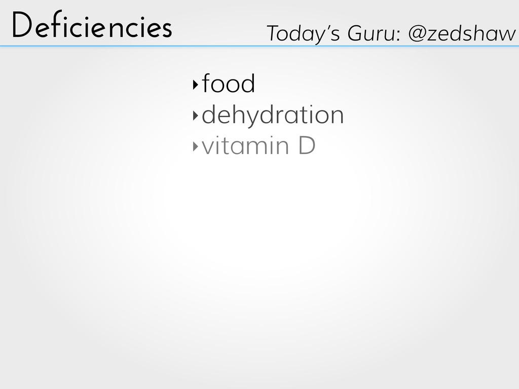 Deficiencies ‣food ‣dehydration ‣vitamin D Toda...
