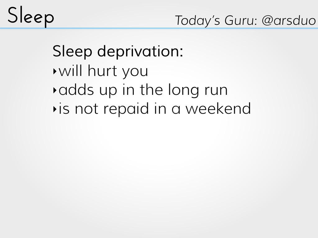Sleep Today's Guru: @arsduo Sleep deprivation: ...