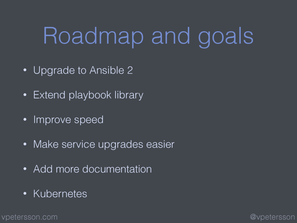Roadmap and goals • Upgrade to Ansible 2 • Exte...