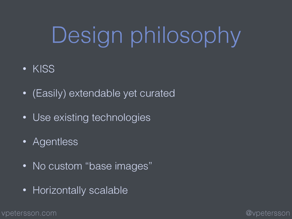 Design philosophy • KISS • (Easily) extendable ...