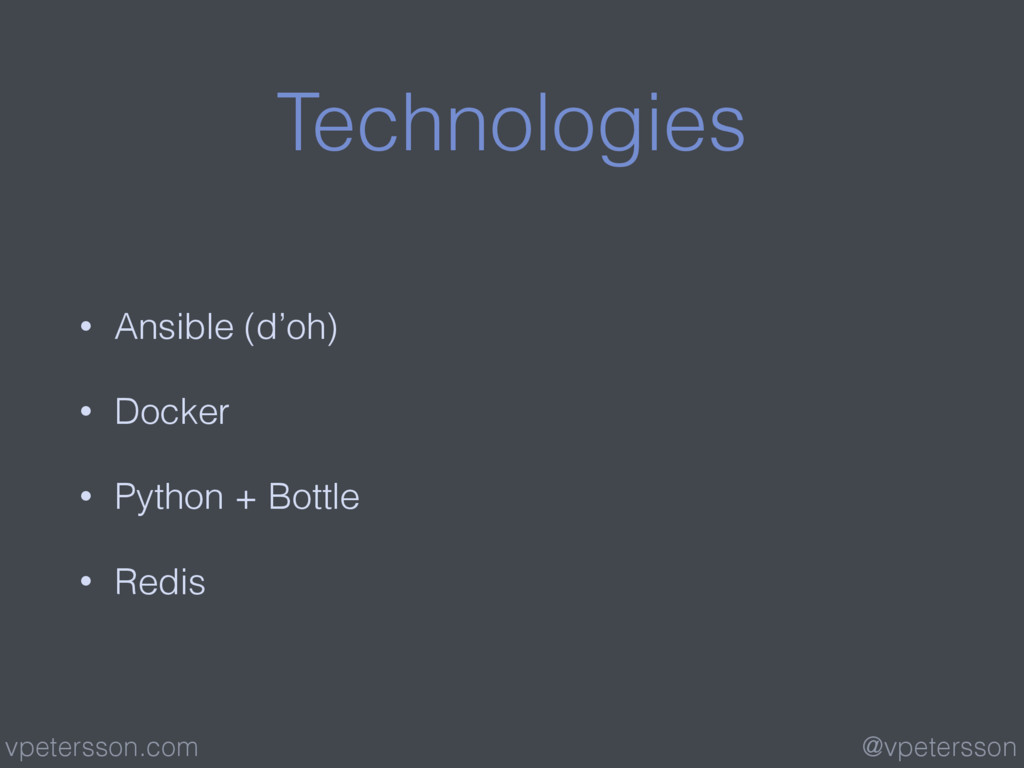 Technologies • Ansible (d'oh) • Docker • Python...