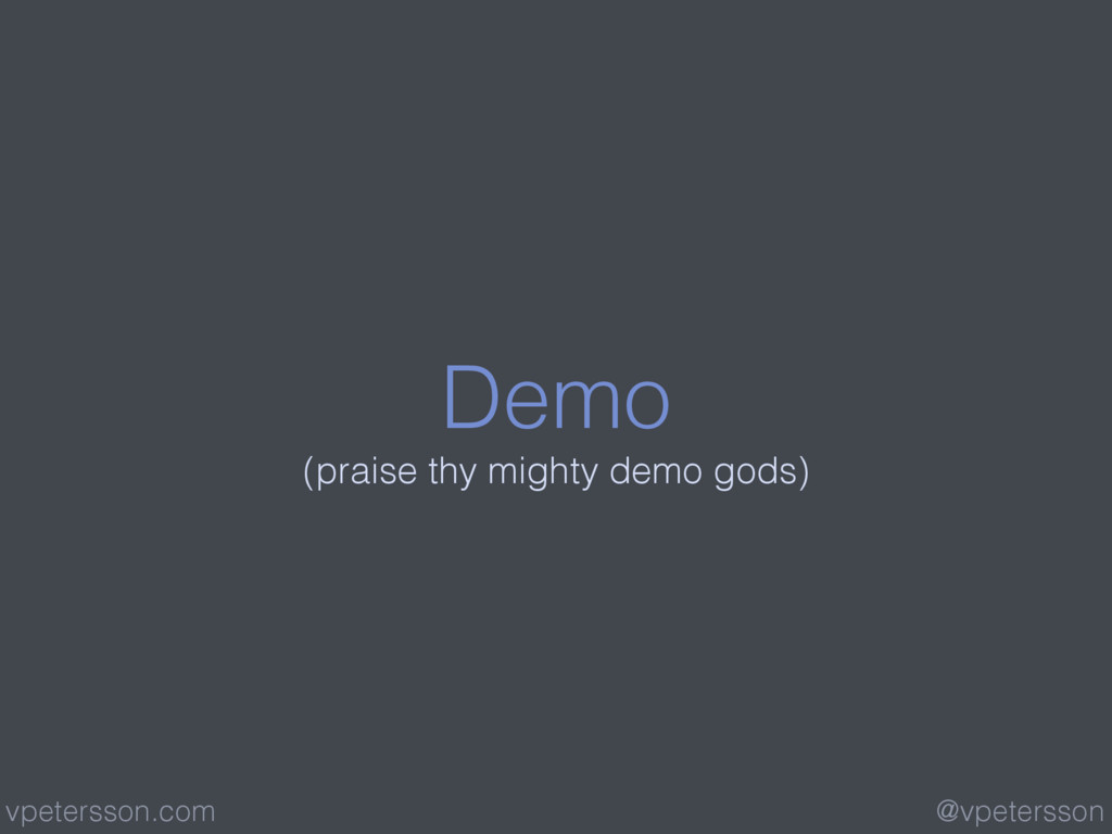 Demo (praise thy mighty demo gods) @vpetersson ...