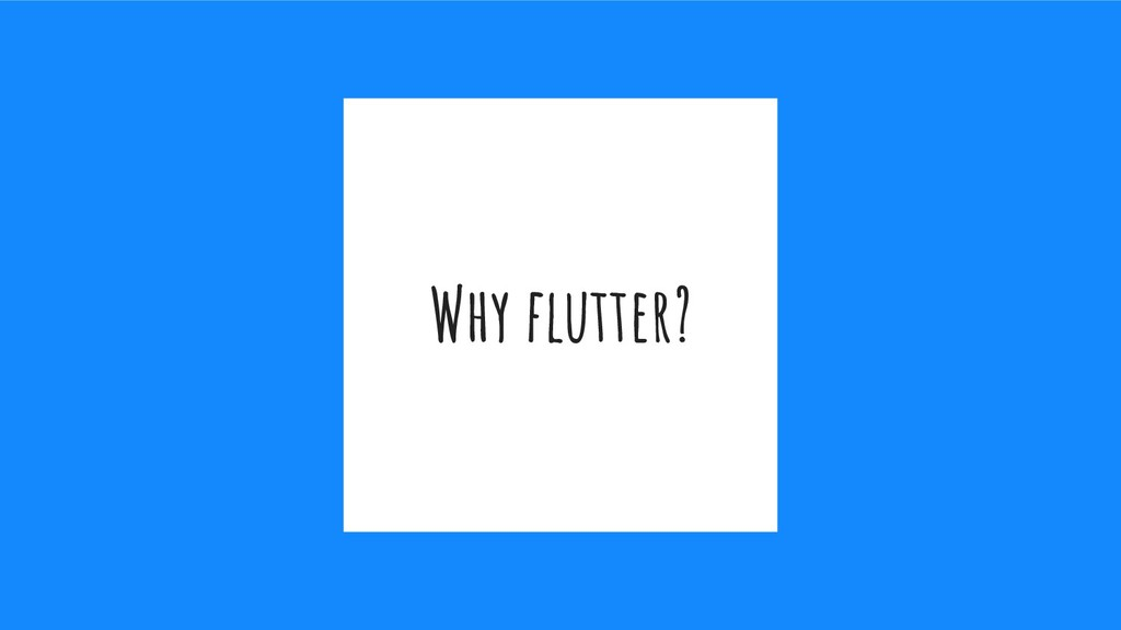Why flutter?