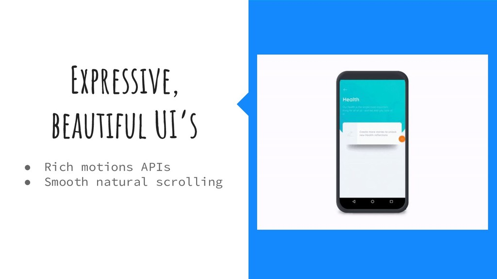 Expressive, beautiful UI's ● Rich motions APIs ...