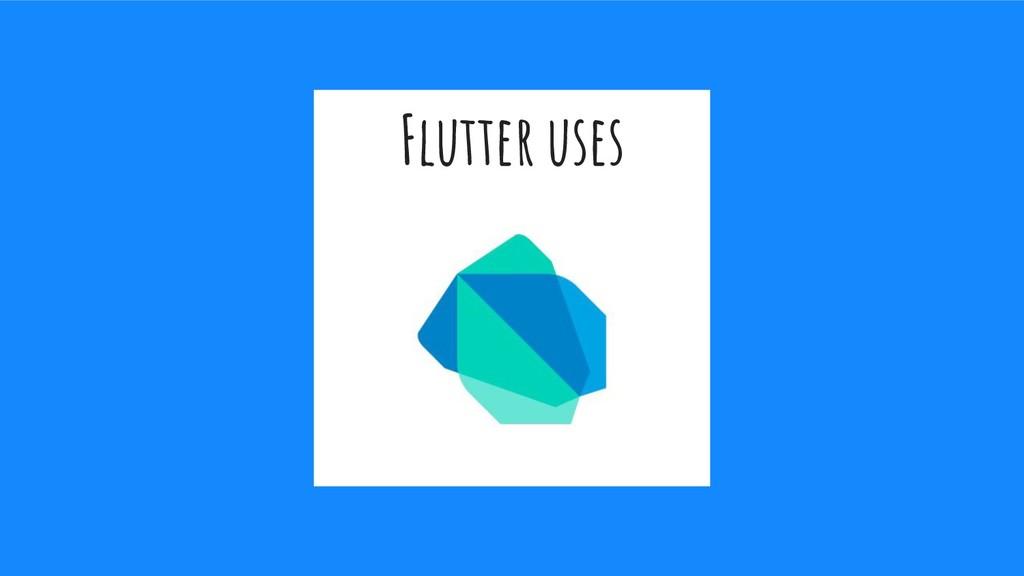 Flutter uses