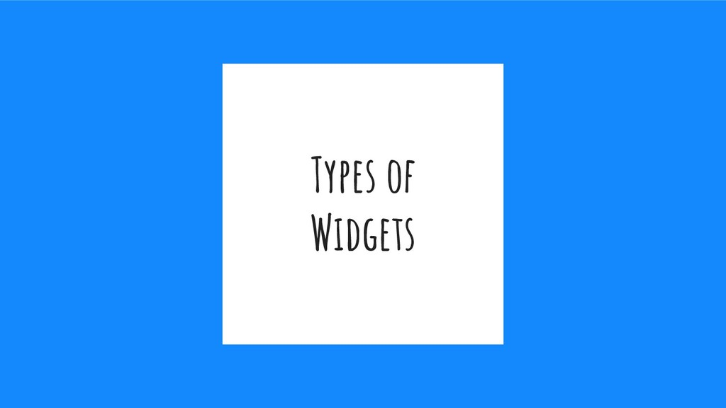 Types of Widgets