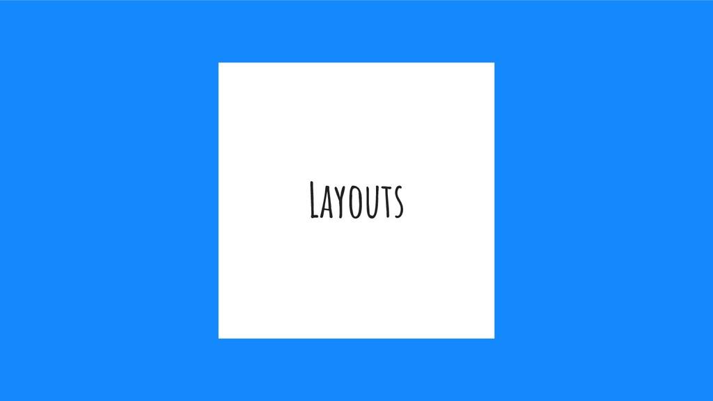 Layouts