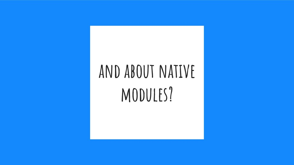 and about native modules?