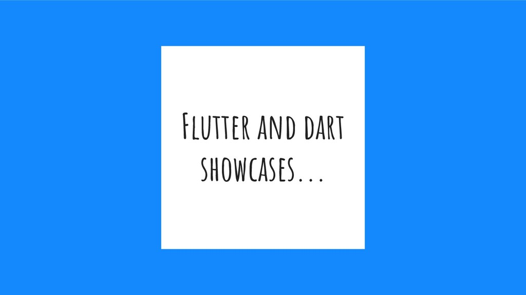 Flutter and dart showcases...