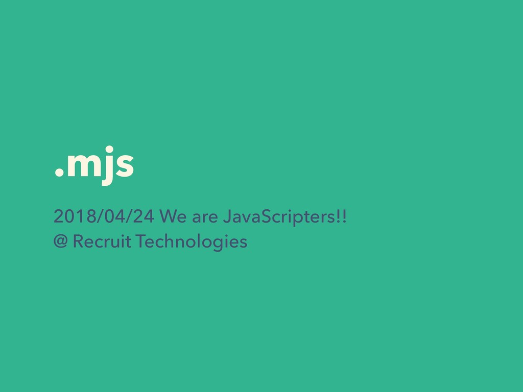 .mjs 2018/04/24 We are JavaScripters!!  @ Recr...