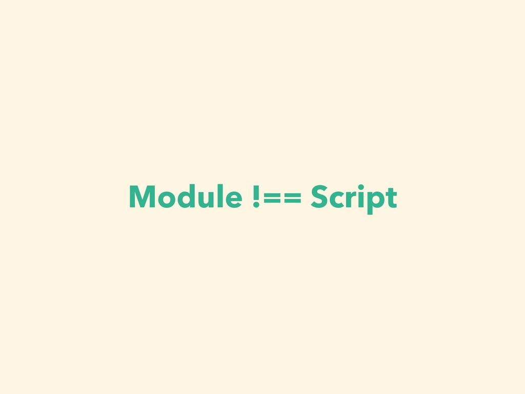 Module !== Script