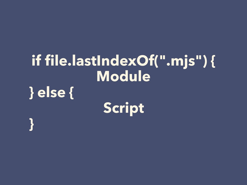 "if file.lastIndexOf("".mjs"") { Module } else { Sc..."