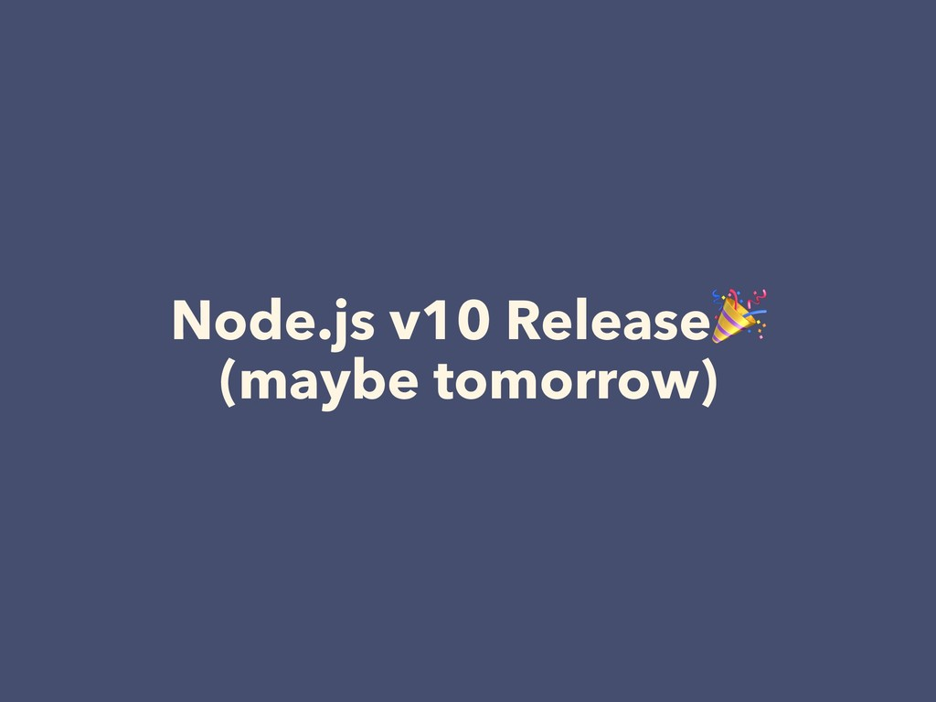 Node.js v10 Release (maybe tomorrow)